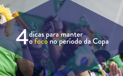 4 Dicas para manter o foco no período da Copa